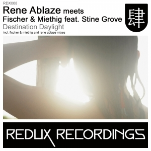 Rene Ablaze meets Fischer & Miethig feat. Stine Grove - DESTINATION DAYLIGHT
